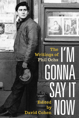 I'm Gonna Say It Now: The Writings of Phil Ochs Cover Image