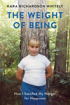 The Weight of Being: How I Satisfied My Hunger for Happiness Cover Image