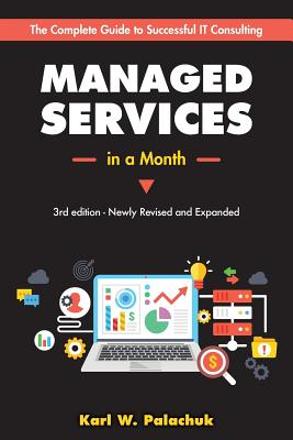 Managed Services in a Month: Build a Successful, Modern Computer Consulting Business in 30Days Cover Image