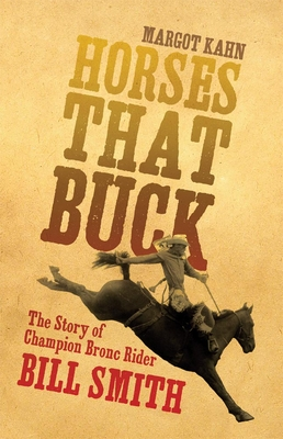 Horses That Buck, Volume 5: The Story of Champion Bronc Rider Bill Smith (Western Legacies #5) Cover Image