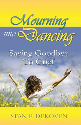 Mourning to Dancing: Saying Goodbye to Grief Cover Image