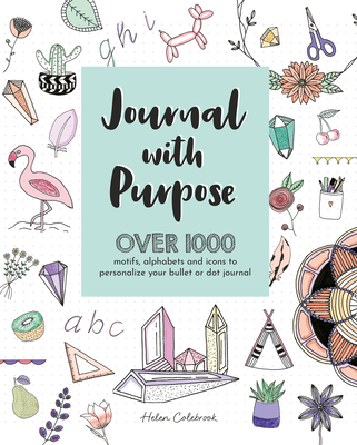 Journal with Purpose: Over 1000 Motifs, Alphabets and Icons to Personalize Your Bullet or Dot Journal Cover Image