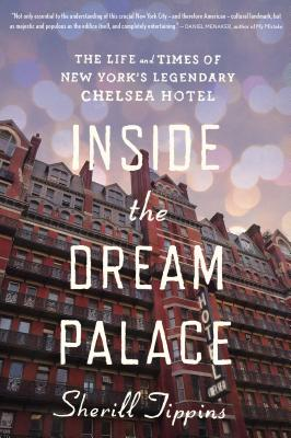 Inside the Dream Palace: The Life and Times of New York's Legendary Chelsea Hotel Cover Image