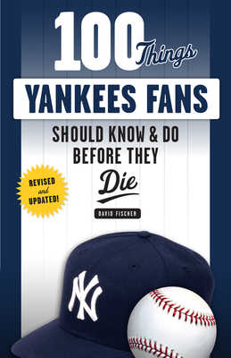 100 Things Yankees Fans Should Know & Do Before They Die (100 Things...Fans Should Know) Cover Image