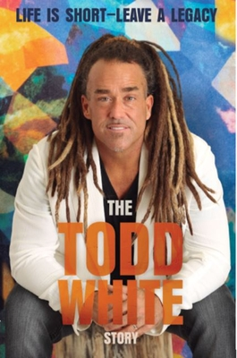 Life Is Short - Leave a Legacy: The Todd White Story Cover Image