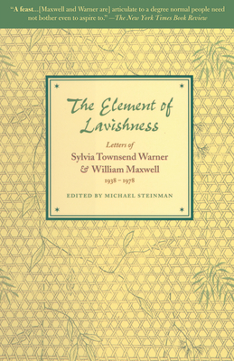 The Element of Lavishness: Letters of Sylvia Townsend Warner and William Maxwell 1938-1978 Cover Image
