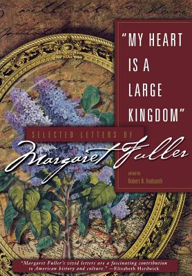 My Heart Is a Large Kingdom: Selected Letters of Margaret Fuller Cover Image