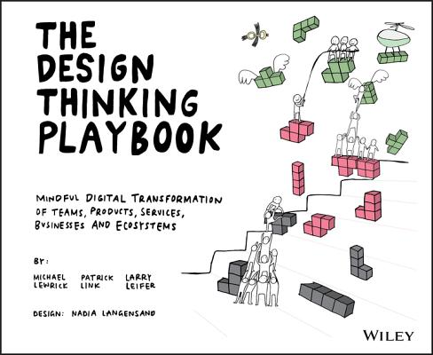 The Design Thinking Playbook: Mindful Digital Transformation of Teams, Products, Services, Businesses and Ecosystems Cover Image