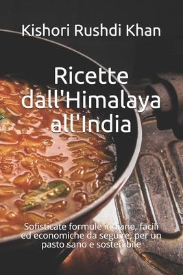 Ricette dall'Himalaya all'India: Sofisticate formule indiane, facili ed economiche da seguire, per un pasto sano e sostenibile Cover Image