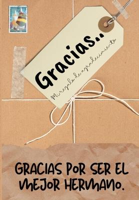Gracias por ser el mejor hermano: Mi regalo de agradecimiento: Libro de Regalo a todo color - Preguntas Guiadas - 6.61 x 9.61 pulgadas Cover Image