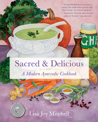 Sacred & Delicious: A Modern Ayurvedic Cookbook Cover Image