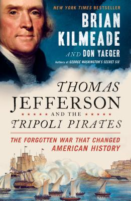 Thomas Jefferson and the Tripoli Pirates: The Forgotten War That Changed American History Cover Image
