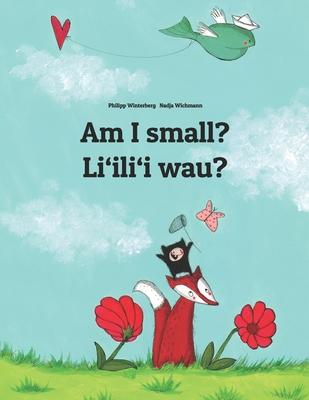 Am I small? Li'ili'i wau?: English-Hawaiian: Children's Picture Book (Bilingual Edition) Cover Image