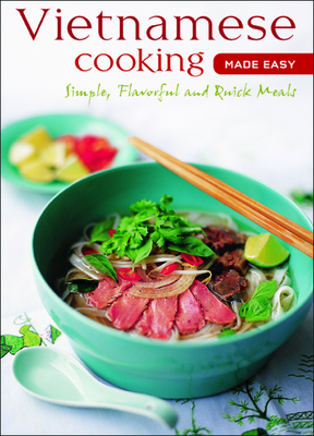 Vietnamese Cooking Made Easy: Simple, Flavorful and Quick Meals [vietnamese Cookbook, 50 Recipes] (Learn to Cook) Cover Image