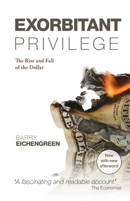 Exorbitant Privilege: The Rise and Fall of the Dollar. Barry Eichengreen Cover Image
