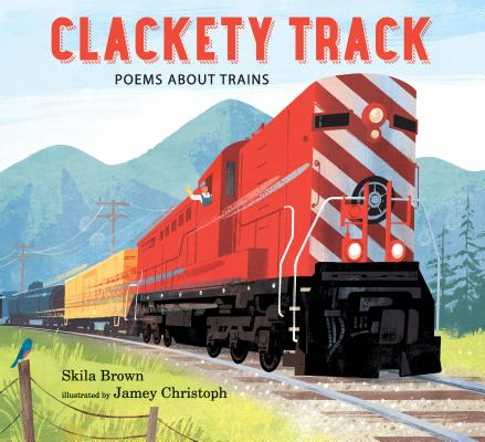 Clackety Track: Poems about Trains Cover Image