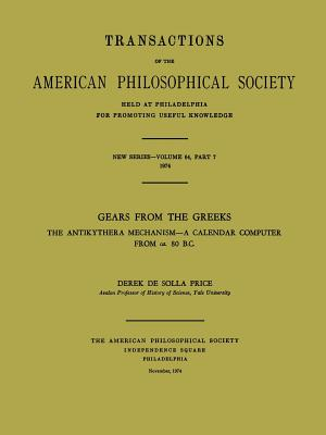 Gears from the Greeks: The Antikythera Mechanism--A Calendar Computer from CA. 80 B.C. (Transactions of the American Philosophical Society #64) Cover Image