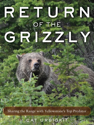 Return of the Grizzly: Sharing the Range with Yellowstone's Top Predator Cover Image