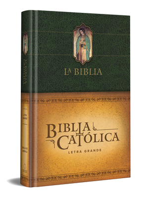La Biblia Católica: Edición letra grande. Tapa dura, verde, con Virgen de Guadalupe en cubierta /Catholic Bible. Hard Cover, Green, with Virgen on cover Cover Image