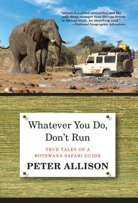 Whatever You Do, Don't Run: True Tales of a Botswana Safari Guide Cover Image