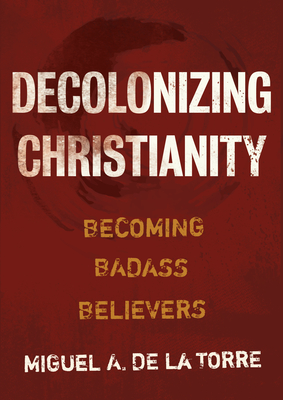 Decolonizing Christianity: Becoming Badass Believers Cover Image