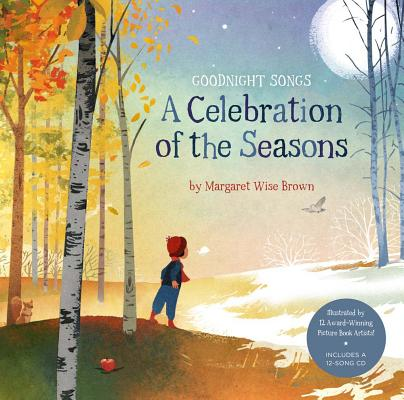 A Celebration of the Seasons: Goodnight Songs: Illustrated by Twelve Award-Winning Picture Book Artists [With Audio CD] Cover Image