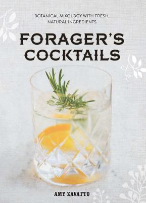 Forager's Cocktails: Botanical Mixology with Fresh, Natural Ingredients Cover Image