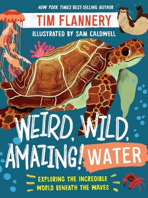 Weird, Wild, Amazing! Water: Exploring the Incredible World Beneath the Waves Cover Image