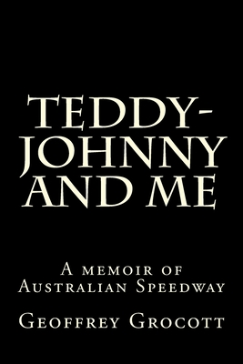 Teddy-Johnny and me.: A Speedway memoir. Cover Image