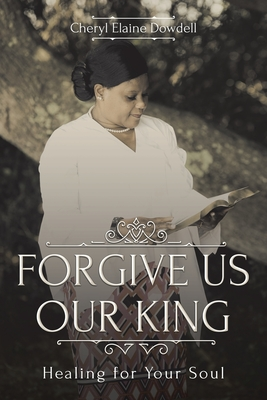 Forgive Us Our King: Healing for Your Soul Cover Image