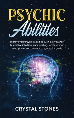 Psychic Abilities: Improve your Psychic Abilities such Clairvoyance, Telepathy, Intuition, Aura reading. Increase your mind power and con Cover Image