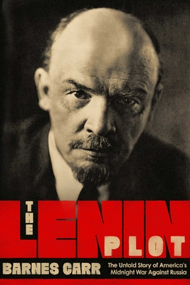 The Lenin Plot: The Unknown Story of America's War Against Russia cover