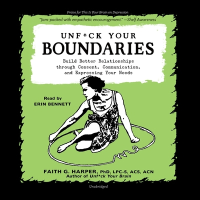 Unf*ck Your Boundaries Lib/E: Build Better Relationships Through Consent, Communication, and Expressing Your Needs Cover Image