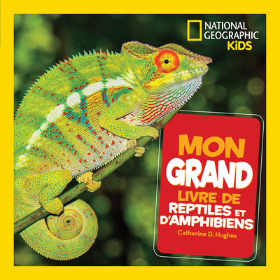 National Geographic Kids: Mon Grand Livre de Reptiles Et d'Amphibiens Cover Image