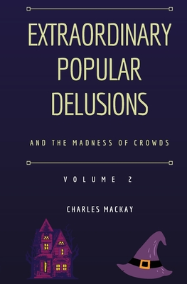 Extraordinary Popular Delusions and the Madness of Crowds Volume 2 Cover Image