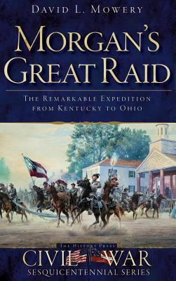 Morgan's Great Raid: The Remarkable Expedition from Kentucky to Ohio Cover Image