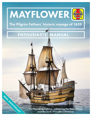 Mayflower: The Pilgrim Fathers' historic voyage of 1620 - The Founding Fathers, colonising the New World and the birth of modern America - 400th Anniversary (Enthusiasts' Manual) Cover Image