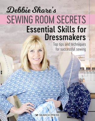 Debbie Shore's Sewing Room Secrets: Essential Skills for Dressmakers: Top tips and techniques for successful sewing Cover Image