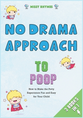 No-Drama Approach to Poop [3 in 1]: How to Make the Potty Experience Fun and Easy for Your Child Cover Image