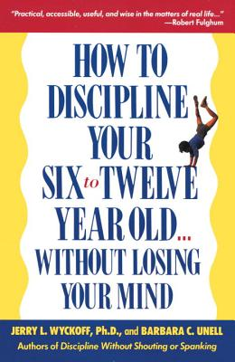 How to Discipline Your Six to Twelve Year Old . . . Without Losing Your Mind Cover