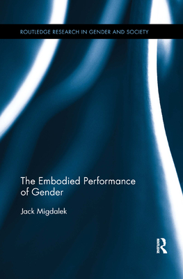 The Embodied Performance of Gender (Routledge Research in Gender and Society) Cover Image