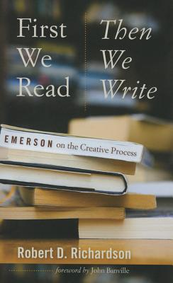 First We Read, Then We Write: Emerson on the Creative Process (Muse Books) Cover Image