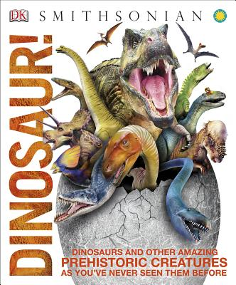 Dinosaur!: Dinosaurs and Other Amazing Prehistoric Creatures as You've Never Seen Them Before (Knowledge Encyclopedias) Cover Image