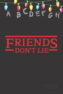 Friends Don't Lie Composition Book: Stranger Things Quotes Eleven - Alphabet Light Up Sign Cover Book 6x9