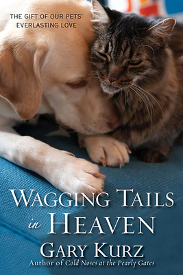 Wagging Tails in Heaven: The Gift Of Our Pets Everlasting Love Cover Image