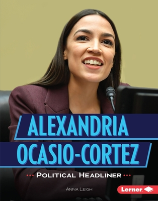 Alexandria Ocasio-Cortez: Political Headliner (Gateway Biographies) Cover Image