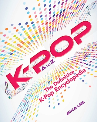 K-POP A To Z: The Definitive K-Pop Encyclopedia Cover Image