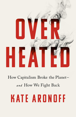 Overheated: How Capitalism Broke the Planet--And How We Fight Back Cover Image
