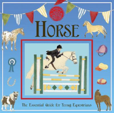 Horse: The Essential Guide for Young Equestrians (Genuine and Most Authentic Guides) Cover Image