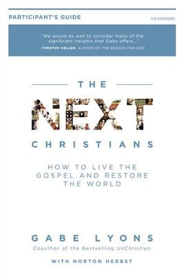 The Next Christians Participant's Guide: How to Live the Gospel and Restore the World Cover Image